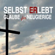 SelbstERLebt – Glaube für Neugierige!