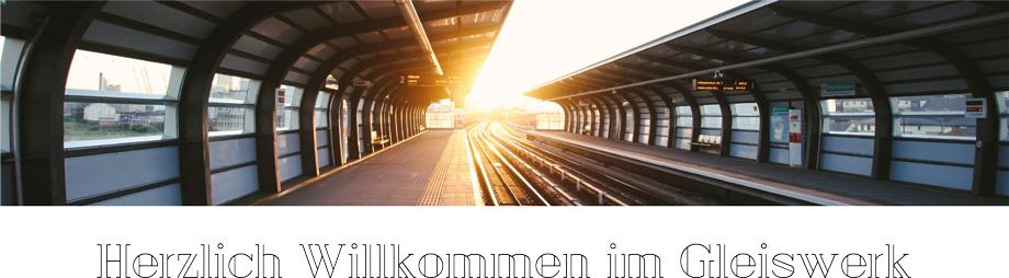 Herzlich Willkommen im Gleiswerk